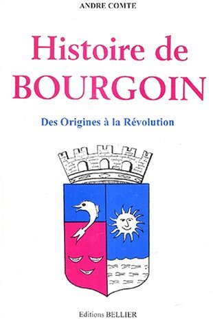 Histoire de Bourgoin. : Des origines à la Révolution