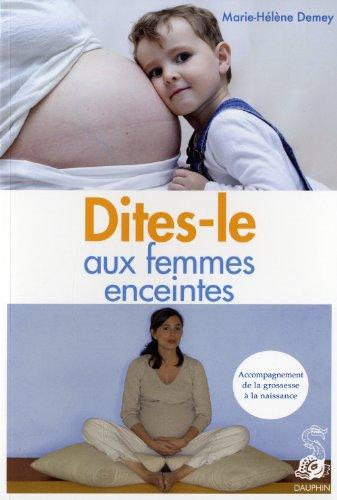 Dites-le aux femmes enceintes : Accompagnement de la grossesse à la naissance