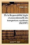 De la Responsabilité légale et conventionnelle des transporteurs maritimes: au point de vue du transport des marchandises...