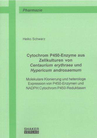 Cytochrom P450-Enzyme aus Zellkulturen von Centaurium erythraea und Hypericum androsaemum: Molekulare Klonierung und heterologe Expression von P450-Enzymen und NADPH:Cytochrom P450-Reduktasen