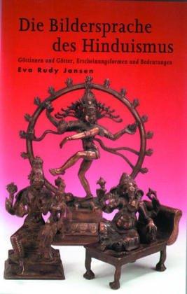 Die Bildersprache des Hinduismus: Göttinnen und Götter, Erscheinungsformen und Bedeutungen