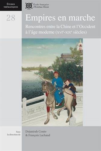 Empires en marche : Rencontres entre la Chine et l'Occident  l'ge moderne (XVIe-XIXe sicles)