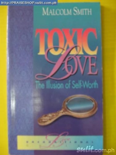 Toxic Love: The Illusion of Self-Worth by Malcolm Smith (1995-10-02)