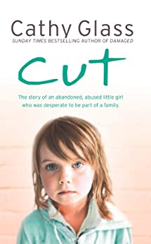 Cut: The true story of an abandoned, abused little girl who was desperate to be part of a family by [Glass, Cathy]