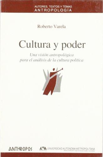 Cultura y poder : una visión antropológica para el análisis de la cultura política por Roberto Varela