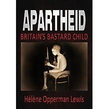 Apartheid Britain's Bastard Child