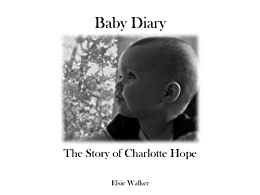 Baby Diary: The Story of Charlotte Hope by [Walker, Elsie]