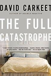 The Full Catastrophe: A Novel by Carkeet, David (2010) Paperback