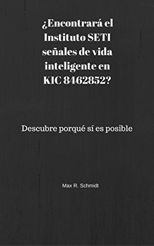 ¿Encontrará el Instituto SETI señales de vida inteligente en KIC 8462852?: Descubre por qué sí es posible (Spanish Edition)