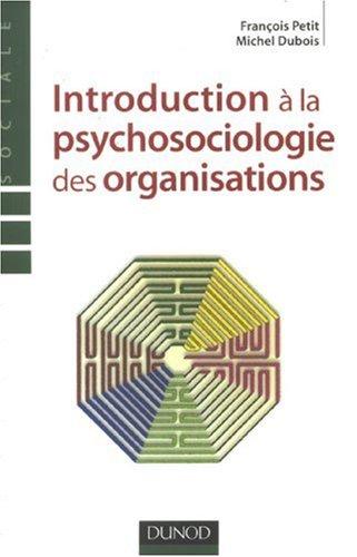 Introduction à la psychosociologie des organisations par François Petit
