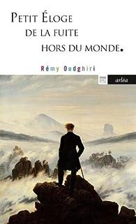 Petit éloge de la fuite hors du monde par Rémy Oudghiri