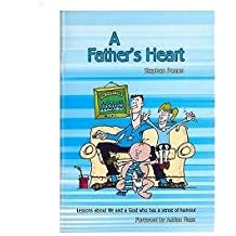Father's Heart, A: Lessons About Life and a God Who Has a Sense of Humour