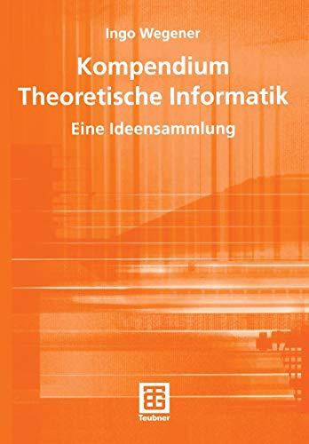 Kompendium Theoretische Informatik - eine Ideensammlung (Leitfäden der Informatik) (German Edition) (XLeitfäden der Informatik)