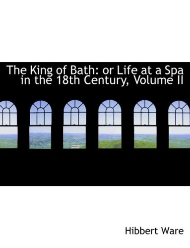 The King of Bath: or Life at a Spa in the 18th Century, Volume II (Large Print Edition)