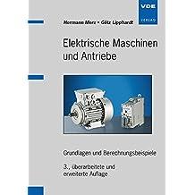 Elektrische Maschinen und Antriebe: Grundlagen und Berechnungsbeispiele