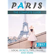 Paris: The Complete Guide - Local Secrets, Tips, Tricks and More (English Edition)