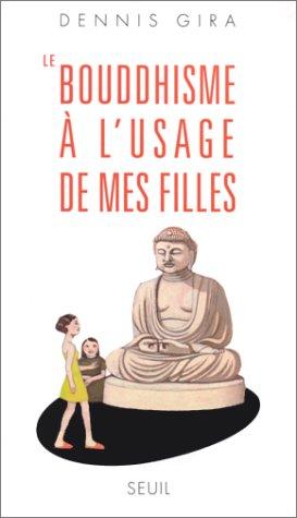 Le bouddhisme à l'usage de mes filles par Dennis Gira
