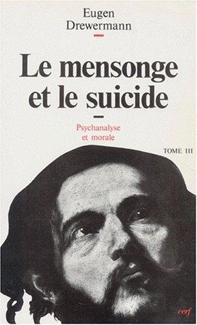 PSYCHANALYSE ET THEOLOGIE MORALE. Tome 3, Le mensonge et le suicide, 2me dition