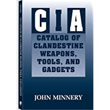 CIA Catalog Of Clandestine Weapons, Tools, And Gadgets by John Minnery (1990-09-01)