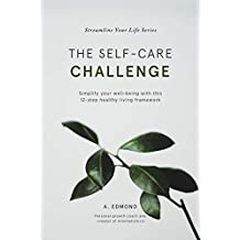 The Self-Care Challenge: Simplify your well-being with this 12-step healthy living framework (Streamline Your Life Series Book 2) (English Edition)