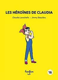 Les héroïnes de Claudia: Claudia et moi - 16 par Claudia Larochelle