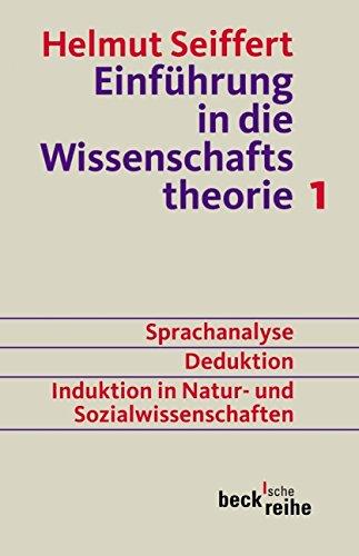 Einführung in die Wissenschaftstheorie Bd. 1: Sprachanalyse, Deduktion, Induktion in Natur- und Sozialwissenschaften