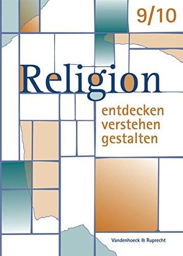 Religion entdecken – verstehen – gestalten. 9./10. Schuljahr