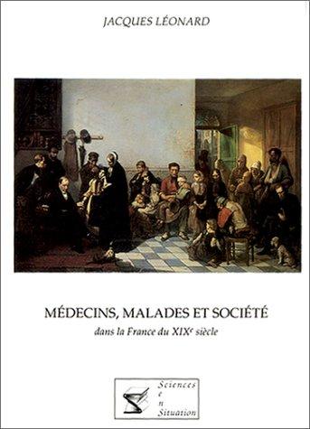 Mdecins, malades et socit dans la France du XIXme sicle