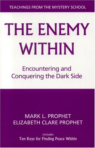The Enemy Within: Encountering and Conquering the Dark Side (Teachings from the Mystery School)
