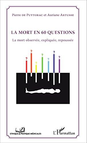 La mort en 60 questions: La mort observée, expliquée, repoussée (Éthique et pratique médicales) par Auriane Artusse
