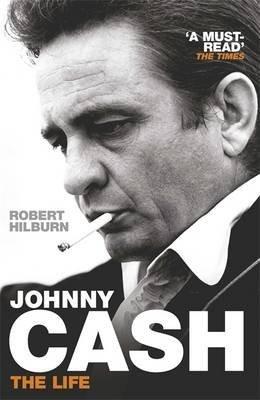 [Johnny Cash: The Life] (By: Robert Hilburn) [published: November, 2014]