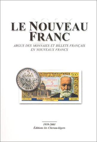 Le Nouveau Franc : Argus des monnaies et billets français en nouveaux francs
