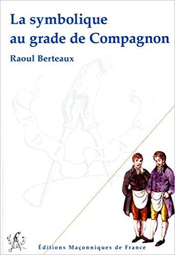 La symbolique au grade de Compagnon par Raoul Berteaux