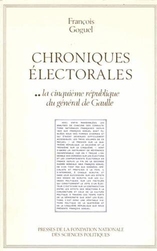 Chroniques électorales : Tome 2, La cinquième république du général de Gaulle par François Goguel