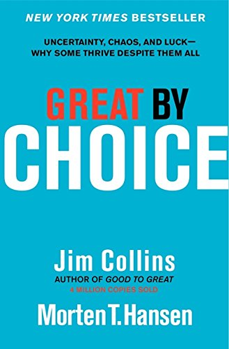 Great by Choice: Uncertainty, Chaos and Luck - Despite Them All por Jim Collins