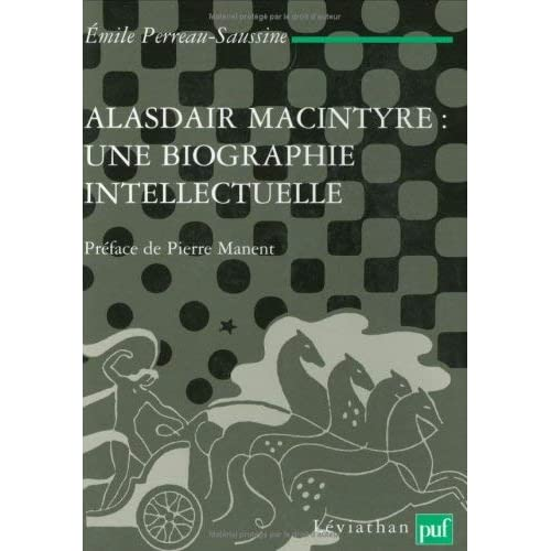 Alasdair MacIntyre : une biographie intellectuelle. Introduction aux critiques contemporaines du libéralisme by Emile Perreau-Saussine(2005-08-31)