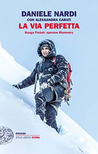 La via perfetta: Nanga Parbat: sperone Mummery (Einaudi. Stile libero extra)