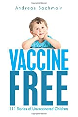 Vaccine Free: 111 Stories of Unvaccinated Children Taschenbuch
