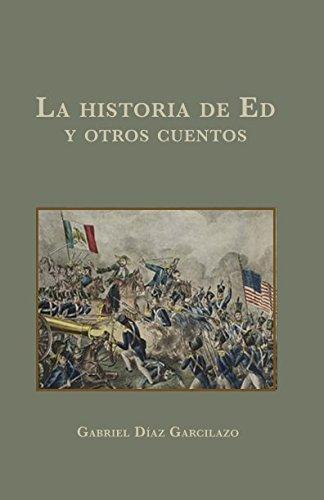 La historia de Ed y otros cuentos por Gabriel Díaz Garcilazo