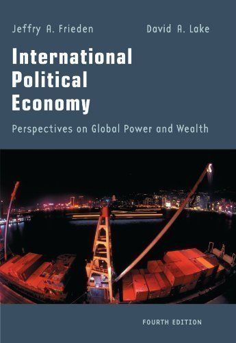 International Political Economy: Perspectives on Global Power and Wealth 4th (fourth) Revised Edition by Frieden, Jeffrey A., Lake, David A. published by Wadsworth Publishing Co Inc (1999)