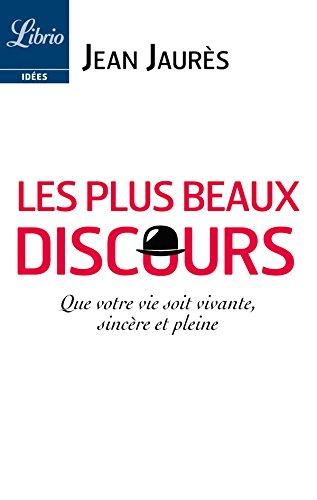 Les Plus Beaux Discours: « Que votre vie soit vivante, sincère et pleine » par Jean Jaurès