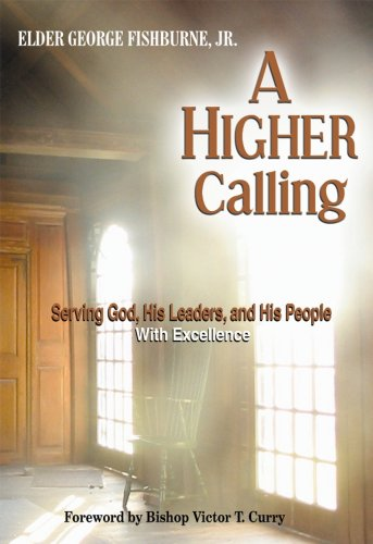 A Higher Calling: Serving God, His Leaders, And His People With Excellence