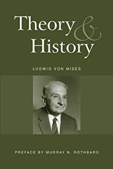 Theory and History: An Interpretation of Social and Economic Evolution (LvMI) by [Mises, Ludwig von, Rothbard, Murray]