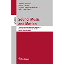 Sound, Music, and Motion: 10th International Symposium, CMMR 2013, Marseille, France, October 15-18, 2013. Revised Selected Papers (Lecture Notes in Computer Science)