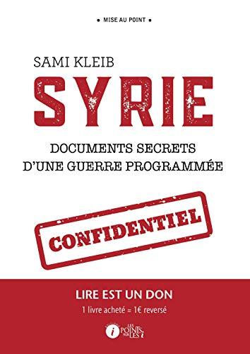 La guerre en Syrie : documents confidentiels par  Sami Kleib