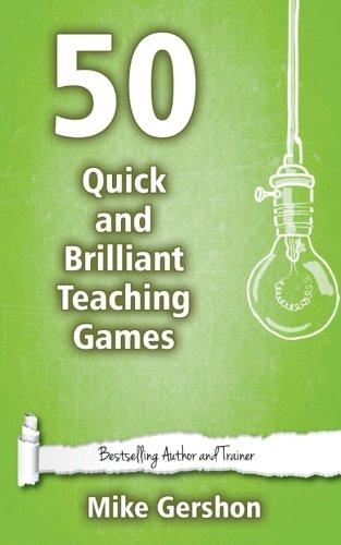 50 Quick and Brilliant Teaching Games: Volume 9 (Quick 50 Teaching Series)
