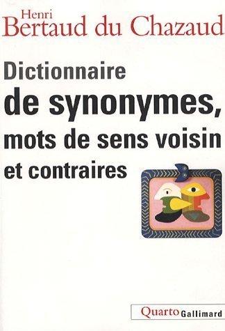 Dictionnaire de synonymes. mots de sens voisin et contraires de Bertaud du Chazaud.Henri (2007) Broch