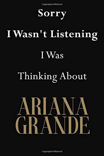 Sorry I Wasn't Listening I Was Thinking About Ariana Grande: Ariana Grande Journal Diary Notebook por Jenny Clarkson