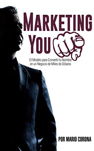 Descargar Libro Marketing You: El Sistema que te Permitirá Convertir tu Nombre en Miles de Dólares en Ingresos de Mario Corona