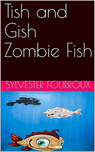 Tish and Gish Zombie Fish (English Edition) eBook: Sylvester ...